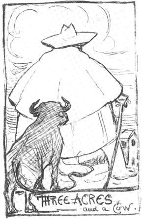 Self-portrait of Chesterton concerning Distributism: http://upload.wikimedia.org/wikipedia/commons/c/c0/Three_acres_and_a_cow.JPG